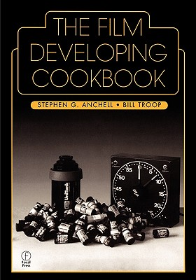The Film Developing Cookbook By Anchell, Stephen G./ Troop, Bill
